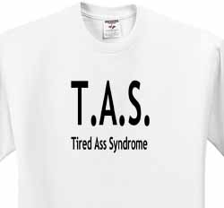 Tired Ass Syndrome T-Shirt