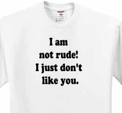I Am Not Rude! T-Shirt
