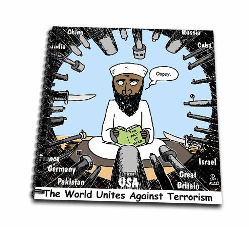click on Osama Bin Stupid - World Turns Unites Against Terrorism briefly to enlarge!